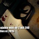 Cierra Guanajuato con más de 2 mil 200 homicidios el 2015