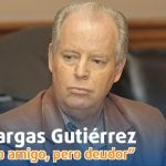 """Luis Vargas Gutiérrez un """"diputado amigo, pero deudor"""""""