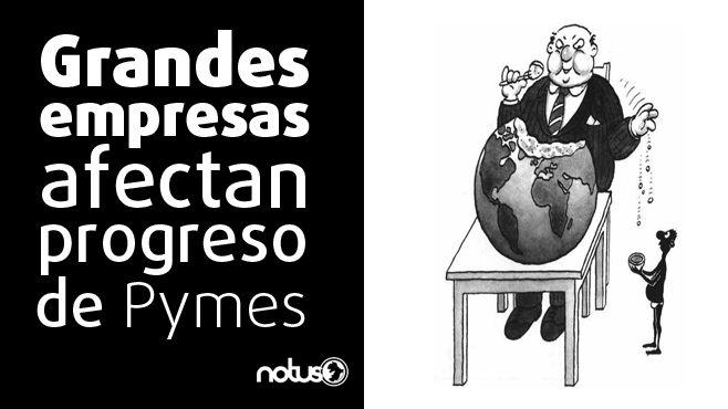 Photo of Grandes empresas afectan progreso de Pymes, desarrollo económico es solo para algunos sectores