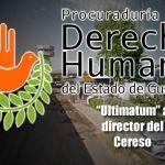 """""""Ultimátum"""" a director de Cereso por Derechos Humanos"""