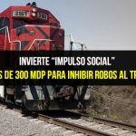 """Invierte """"Impulso Social"""" más de 300 mdp para inhibir robos al tren"""