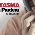 Un fantasma en La Pradera de Irapuato (1ra. parte de 3)