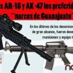 """Los rifles AR-15 y AK-47 los preferidos por los """"narcos de Guanajuato"""""""